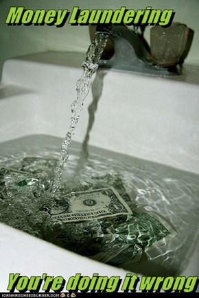 Money Laundering  You're doing it wrong