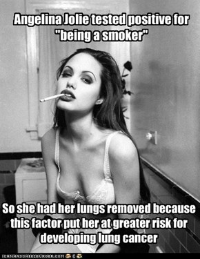 "Angelina Jolie tested positive for ""being a smoker"""