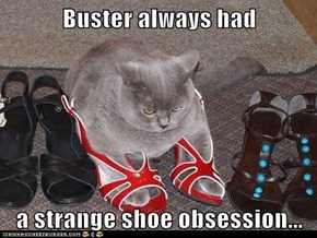 Buster always had  a strange shoe obsession...