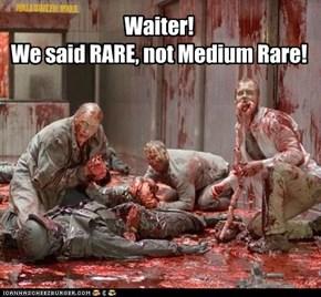 Waiter! We said RARE!!
