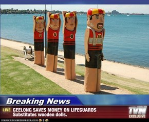 Breaking News - GEELONG SAVES MONEY ON LIFEGUARDS Substitutes wooden dolls.