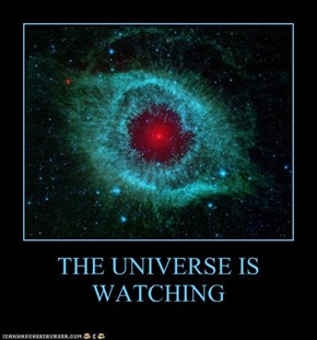 THE UNIVERSE IS WATCHING
