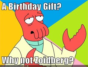 A Birthday Gift?  Why not Zoidberg?