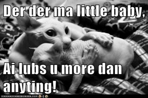 Der der ma little baby,  Ai lubs u more dan anyting!