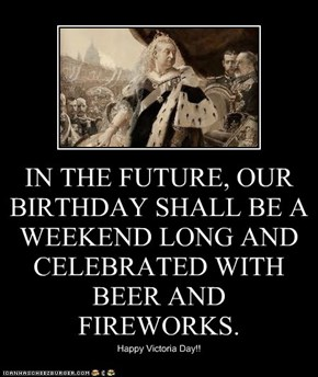 IN THE FUTURE, OUR BIRTHDAY SHALL BE A WEEKEND LONG AND CELEBRATED WITH BEER AND FIREWORKS.