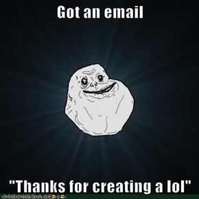"Got an email  ""Thanks for creating a lol"""