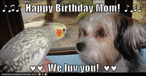 ♪♫♪  Happy Birthday Mom!  ♪♫♪  ♥♥  We luv you!  ♥♥
