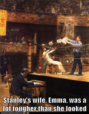 Stanley's wife, Emma, was a lot tougher than she looked