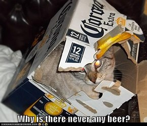 Why is there never any beer?