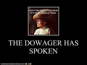 THE DOWAGER HAS SPOKEN