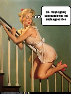 oh - maybe going commando was not such a good idea