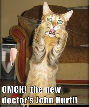 OMCK!  the new doctor's John Hurt!!