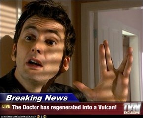 Breaking News - The Doctor has regenerated into a Vulcan!