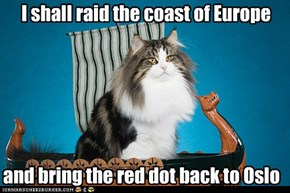 I shall raid the coast of Europe