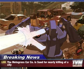 Breaking News - The Metogross Car Co. is Sued for nearly killing of a city