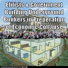 Elitists & Government Building Underground Bunkers in Preperation of Economic Collapse