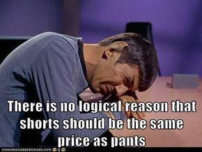 There is no logical reason that shorts should be the same price as pants