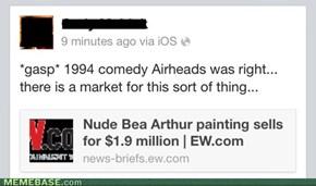 Bea Arthur?... Outstanding.