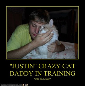 """JUSTIN"" CRAZY CAT DADDY IN TRAINING"
