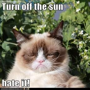 Turn off the sun  hate it!