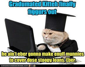 "Student loans -- takin the ""fun"" outta funds for the rest of yer life"