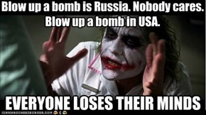 Blow up a bomb is Russia. Nobody cares. Blow up a bomb in USA.