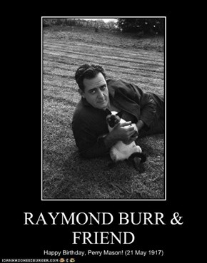 RAYMOND BURR & FRIEND