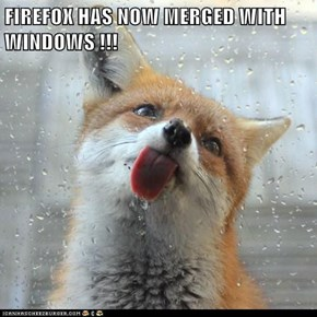 FIREFOX HAS NOW MERGED WITH WINDOWS !!!