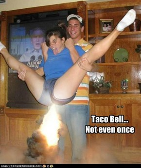 Taco Bell... Not even once