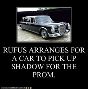 RUFUS ARRANGES FOR A CAR TO PICK UP SHADOW FOR THE PROM.