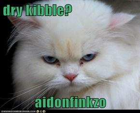 dry kibble?  aidonfinkzo