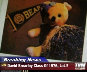 Breaking News - David Brearley Class Of 1976, LoL!!
