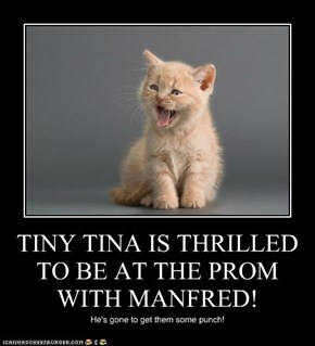 TINY TINA IS THRILLED TO BE AT THE PROM WITH MANFRED!