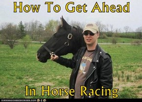 How To Get Ahead   In Horse Racing