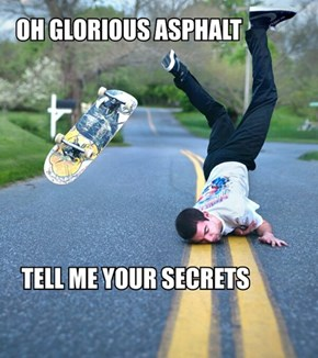 """And the Asphalt Replied, """"You Should Stop Skating"""""""