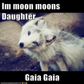 Im moon moons Daughter  Gaia Gaia