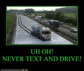 UH OH! NEVER TEXT AND DRIVE!