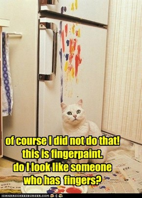 of course I did not do that! this is fingerpaint. do I look like someone  who has  fingers?