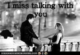 I miss talking with you