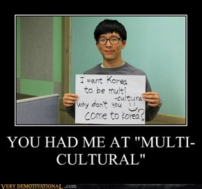 "YOU HAD ME AT ""MULTI-CULTURAL"""