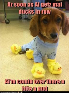 Az soon as Ai getz mai ducks in row  Ai'm comin over there n bite u gud