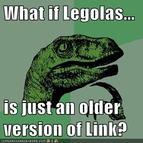 What if Legolas...  is just an older version of Link?