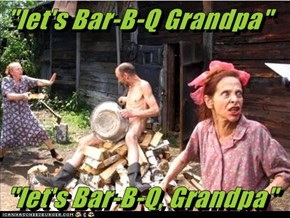 """let's Bar-B-Q Grandpa""   ""let's Bar-B-Q, Grandpa"""