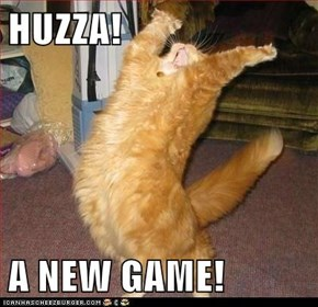 HUZZA!  A NEW GAME!