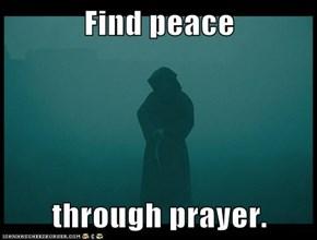 Find peace  through prayer.