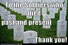 To the Soldiers who died  past and present Thank you!