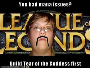 You had mana issues?  Build Tear of the Goddess first