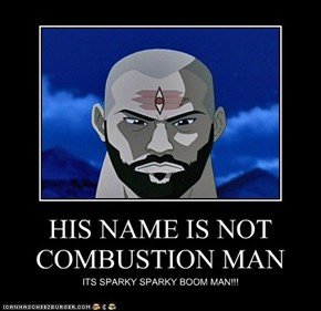 HIS NAME IS NOT COMBUSTION MAN