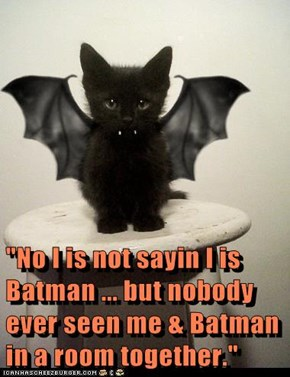 """No I is not sayin I is Batman ... but nobody ever seen me & Batman in a room together."""