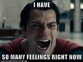 I HAVE  SO MANY FEELINGS RIGHT NOW